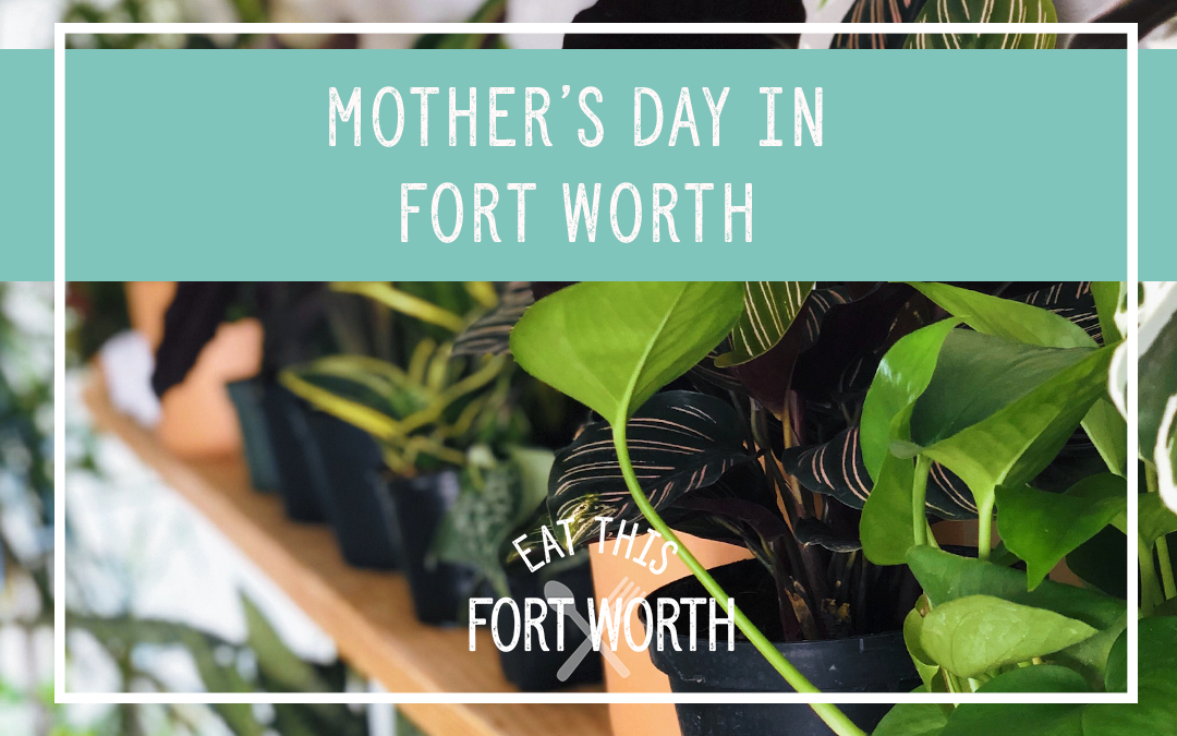 Mother's Day in Fort Worth